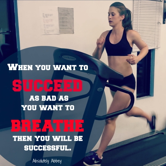 if you want to succeed as bad as you want to breathe then you will be successful
