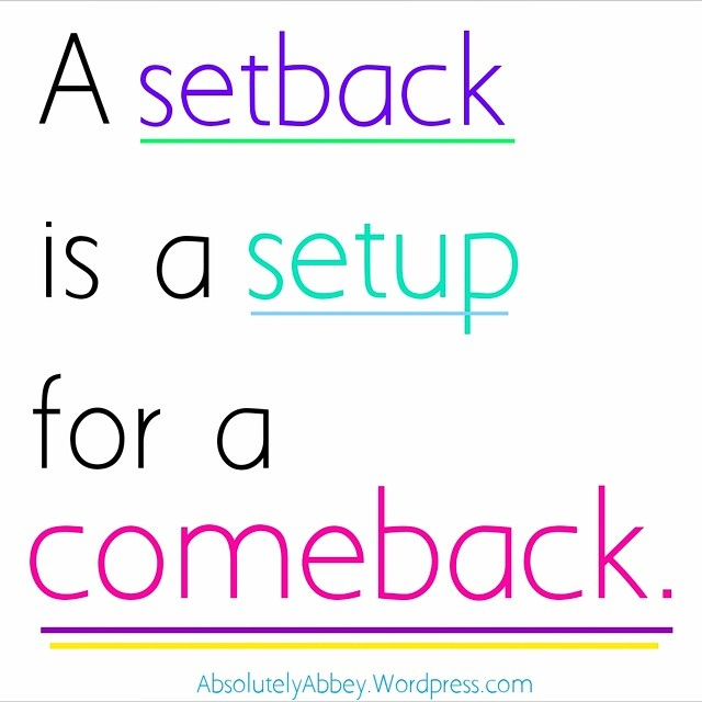 A Setback Is A Setup For A Comeback Absolutely Abbey